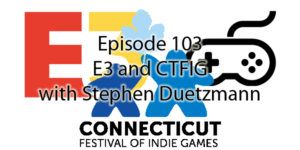 Episode 103 - E3 and CTFIG with Stephen Duetzmann